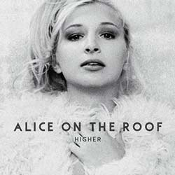 Alice On The Roof <i>Higher</i> 5