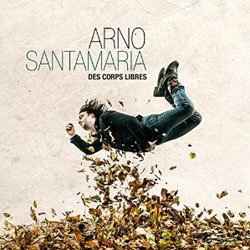 Arno Santamaria <i>Des corps libres</i> 5
