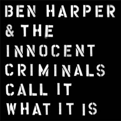 Ben Harper & The Innocent Criminals : Call It What It Is 7