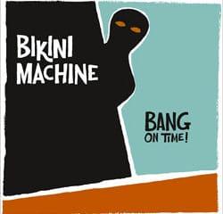 Bikini Machine <i>Bang On Time !</i> 7