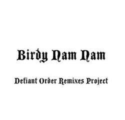Birdy Nam Nam <i>Defiant Order Remixes Project</i> 15