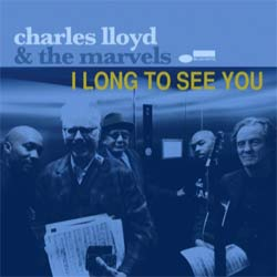 Charles Lloyd & The Marvels <i>I Long to See You</i> 7