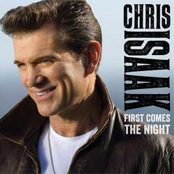 Chris Isaak <i>First Comes The Night</i> 6