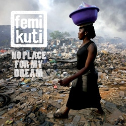 Femi Kuti <i>No Place For My Dream</i> 5