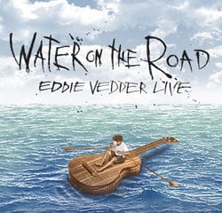 Eddie Vedder <i>Water On The Road</i> 10