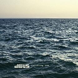 dEUS <i>Following Sea</i> 6
