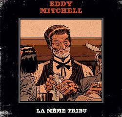 Eddy Mitchell : <i>La Même Tribu</i> 7
