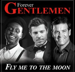 FOREVER GENTLEMEN Fly Me To The Moon 15