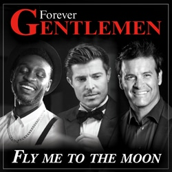 FOREVER GENTLEMEN Fly Me To The Moon 5