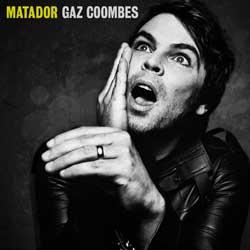 Gaz Coombes <i>Matador</i> 6