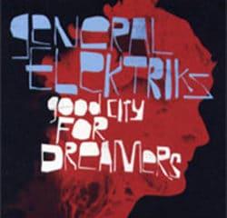 General Elektrics <i>Good City For Dreamers</i> 17