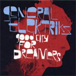 General Elektrics <i>Good City For Dreamers</i> 5