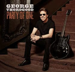 George Thorogood : <i>Party Of One</i> 5