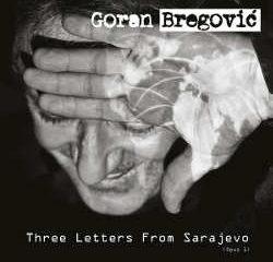 Goran Bregovic : <i>Three Letters from Sarajevo</i> 8