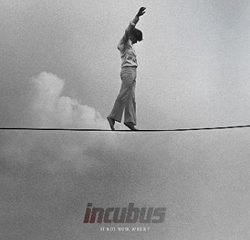 Incubus <i>If Not Now, When ?</i> 6