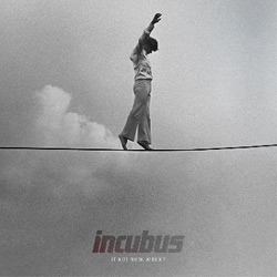 Incubus <i>If Not Now, When ?</i> 5