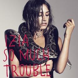 Izia <i>So Much Trouble</i> 7