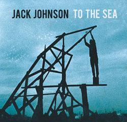 Jack Johnson <i>To the sea</i> 9
