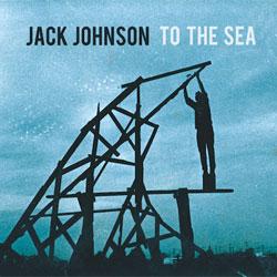 Jack Johnson <i>To the sea</i> 5