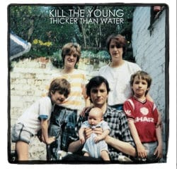 Kill The Young <i>Thicker Than Water</i> 8