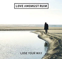 Love Amongst Ruin <i>Lose Your Way</i> 16