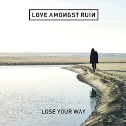 Love Amongst Ruin <i>Lose Your Way</i> 7