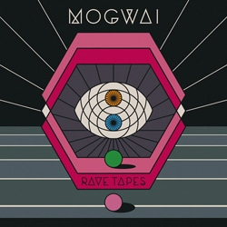 Mogwai <i>Rave Tapes</i> 5