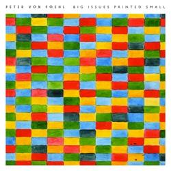 Peter Von Poehl « Big Issues Printed Small » 5