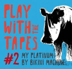 Bikini Machine <i>Play With the Tapes 2</i> 10