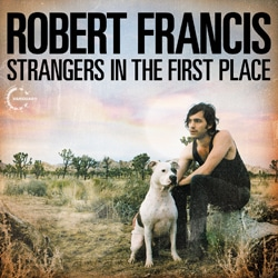 Robert Francis <i>Strangers In The First Place</i> 7