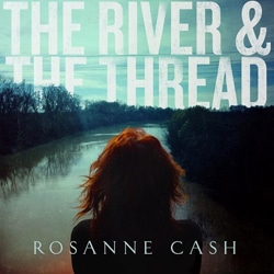 Rosanne Cash <i>The River & The Thread</i> 6