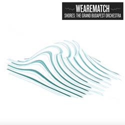 We Are Match <i>Shores : The Grand Budapest Orchestra</i> 6