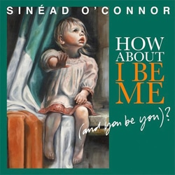 Sinead O'Connor <i>How About I Be Me</i> 7