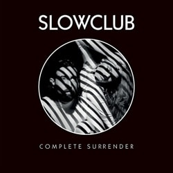 Slow Club <i>Complete Surrender</i> 6