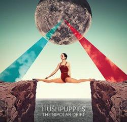 Hushpuppies <i>The Bipolar Drift</i> 10
