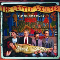 The Little Willies <i>For the good times</i> 6