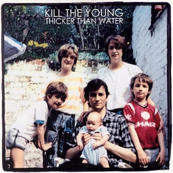 Kill The Young <i>Thicker Than Water</i> 7