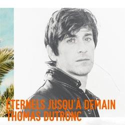 Thomas Dutronc <i>Éternels jusqu'à demain</i> 5