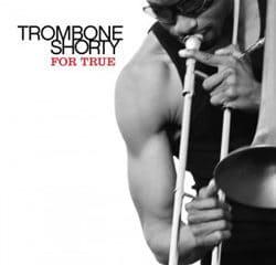 Trombone Shorty <i>For True</i> 6