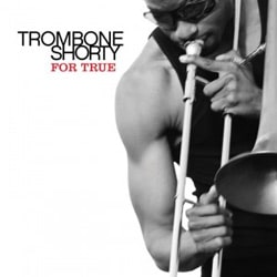 Trombone Shorty <i>For True</i> 6