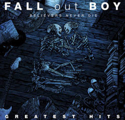 Fall Out Boy <i>Believers Never Die</i> 9