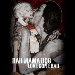 Bad Mama Dog <i>Love gone bad</i> 5