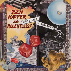 Ben Harper and Relentless 7 <i>White lies for dark times</i> 6