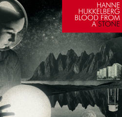 Hanne Hukkelberg <i>Blood From A Stone</i> 13