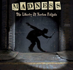 Madness <i>The Liberty of Norton Folgate</i> 15